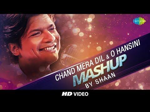 Chand Mera Dil | O Hansini | Shaan | Mashup