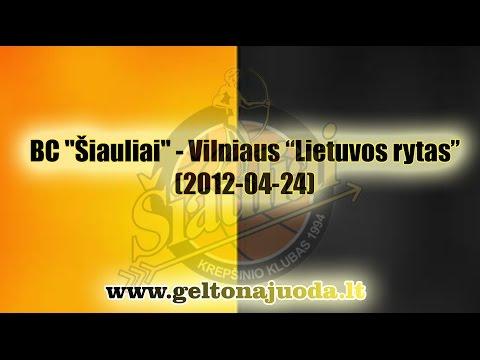 """BC """"Šiauliai"""" - Vilniaus """"Lietuvos rytas"""" (2012-04-24)"""