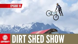 Vive La France! Megavalanche, Crankworx And New Features | Dirt Shed Show Ep. 19