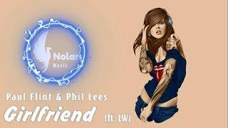 Paul Flint & Phil Lees - Girlfriend (ft. LW) [Lyrics]