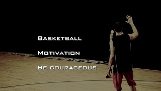 Basketball Motivation- Be Courageous