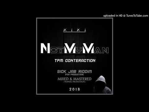 Kiki- Not My Man ( NMM)(TPM Counteraction ) [Soca 2018] [Sick Jab Riddim]