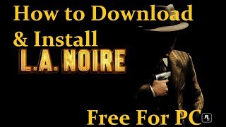 How to Download L.A. NOIRE THE COMPLETE EDITION – V1.3.2617 + ALL DLCS Free Download 100% working