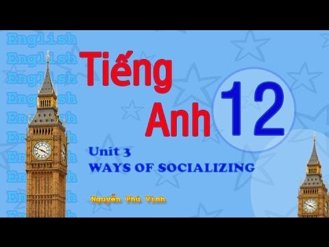 TIẾNG ANH LỚP 12 – UNIT 3 : WAYS OF SOCIALIZING | ENGLISH 12