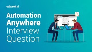 Top 50 Automation Anywhere Interview Questions | Robotic Process Automation Training | Edureka