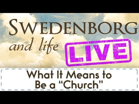 """Swedenborg and Life Live: What It Means to Be a """"Church"""""""