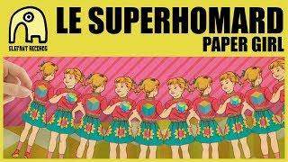 LE SUPERHOMARD - Paper Girl [Official]