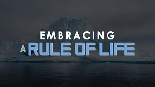 Embracing A Rule Of Life - Week 08 of Emotionally Healthy Spirituality