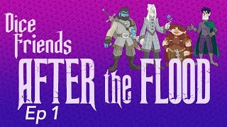 Dice Friends - After the Flood Ep1