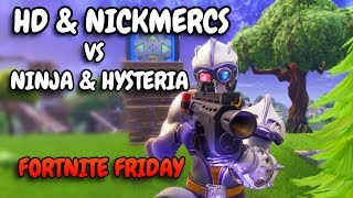 HD & Nickmercs VS Ninja & Hysteria | CLOSE MATCH | Fortnite Friday