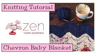 Knitting Tutorial - Zen Yarn Garden Chevron Baby Blanket
