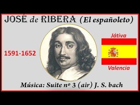Ribera (1591- 1652) Játiva (Valencia) Música: Suite nº 3 (air) J. S. Bach
