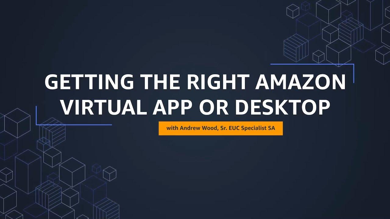 Getting the right Amazon Virtual App or Desktop