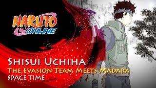 Naruto Online - Shisui Uchiha : The Evasion Team Meets Madara | Space Time