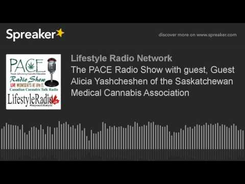 The PACE Radio Show with guest, Guest Alicia Yashcheshen of the Saskatchewan Medical Cannabis Associ
