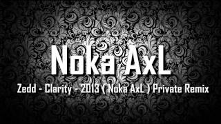 Zedd - Clarity - 2013 ( Noka AxL ) Private Remix