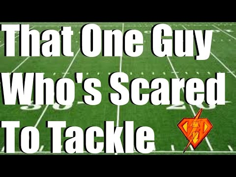 That One Guy Who's Scared To Tackle