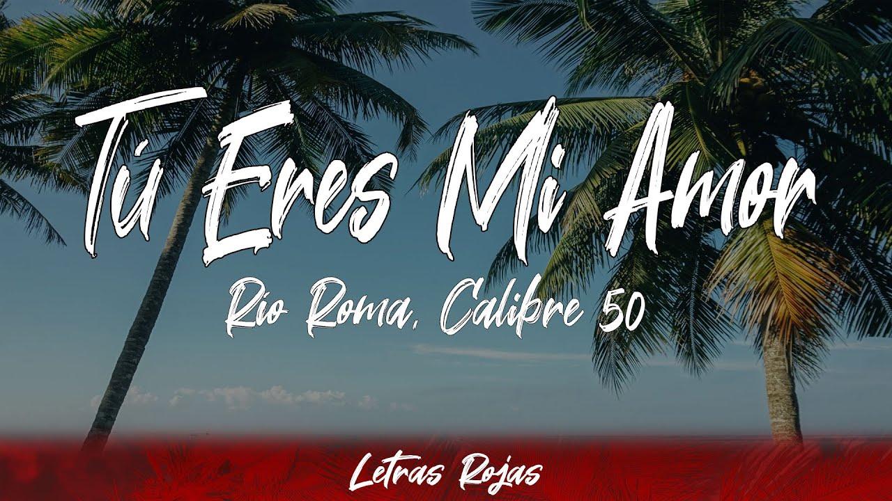 Río Roma, Calibre 50 - Tú Eres Mi Amor (letra)