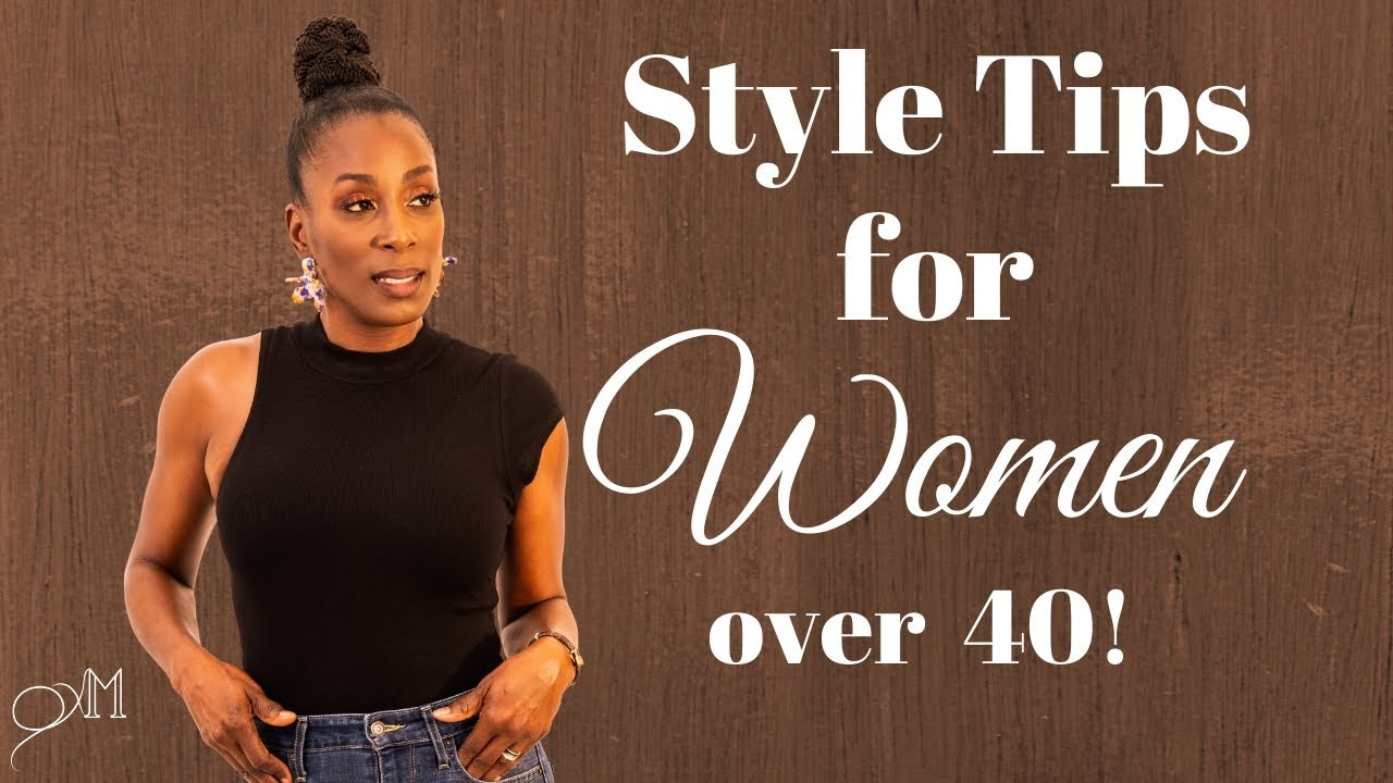 Style Tips For Women Over 40!