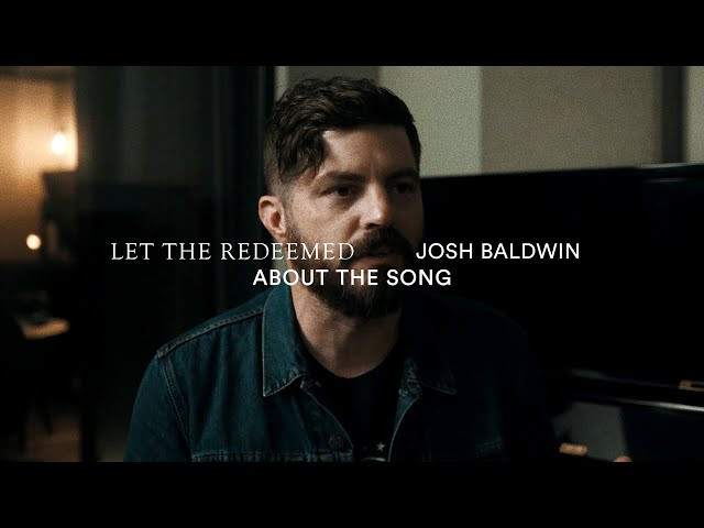 Let the Redeemed (About the Song) - Josh Baldwin