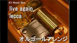 live again/lecca【オルゴール】 (出入禁止の女〜事件記者・クロガネ〜 主題歌)
