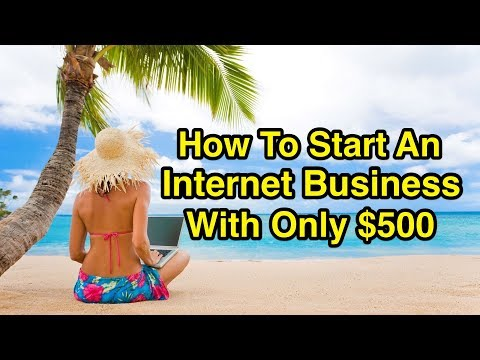 How To Start An Internet Business with Only $500