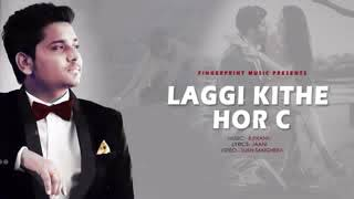 Laggi Kithe Hor C  Full hd Video Song  Kamal Khan    Latest Punjabi song 2018  youtoube