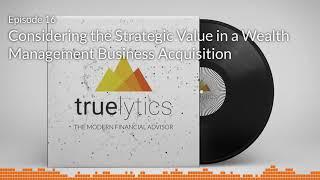 Modern Financial Advisor Podcast - Episode 16 - Strategic Value of Acquisition