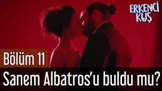 Erkenci Kuş 11. Bölüm - Sanem Albatros'u Buldu mu?