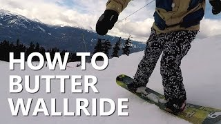 How to Butter Wallride - Snowboard Trick Tutorial