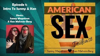 American Sex Podcast Ep1: Ken & Sunny Intro