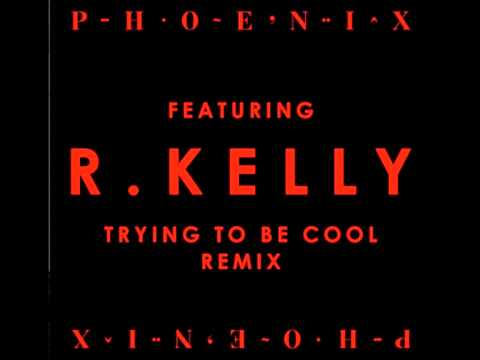Phoenix (feat. R. Kelly) - Trying To Be Cool (Remix) Mp3