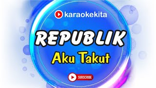 Republik - Aku Takut (Lirik Karaoke Tanpa Vokal) by Karaokekita