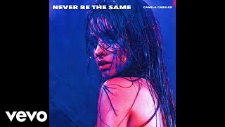 Camila cabello never be the same lyric
