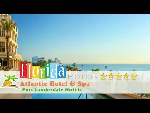 Atlantic Hotel And Spa 5 Stars Fort Lauderdale Hotels, Florida