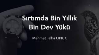 Sırtımda Bin Yıllık Bin Dev Yükü - Mehmet Talha ONUK
