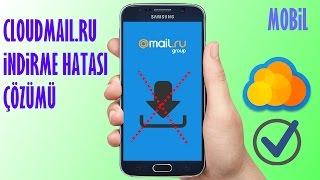 Cloud Mail.Ru İndirme Hatası Çözümü (Mobil)