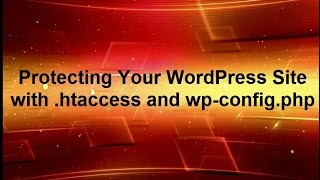 How to protect your WordPress site from hackers using htaccess and wp config php