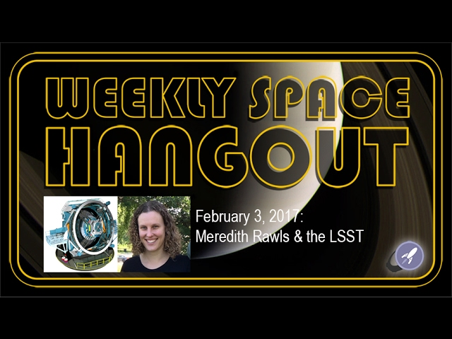 weekly-space-hangout-feb-3-2017-dr-meredith-rawls-the-lsst
