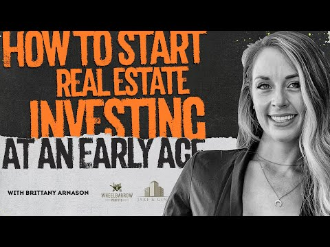 How To Start Real Estate Investing At An Early Age with Brittany Arnason