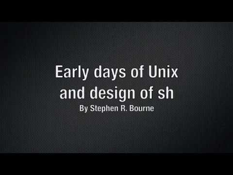 Early days of Unix and design of sh by Stephen R. Bourne