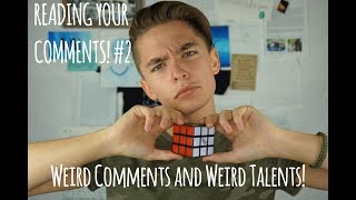 Weird Talents And Even Weirder Comments // Reading Your Comments! #2
