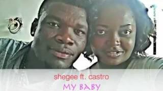 SHEGEE FT. CASTRO-- MY BABY(AZONTO)