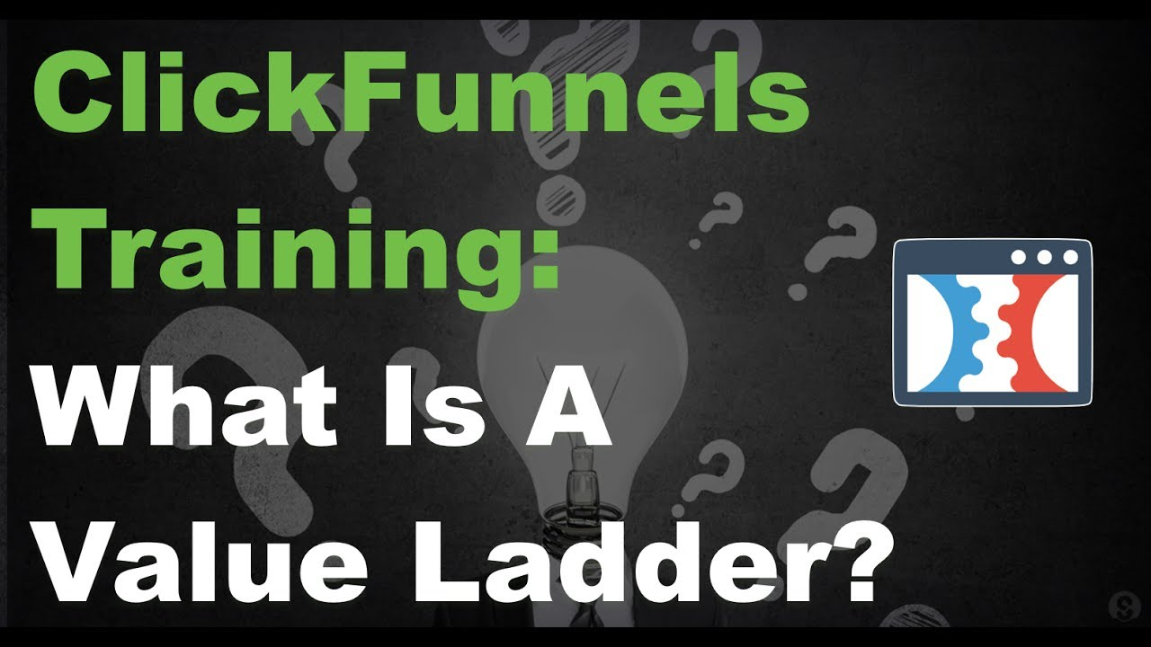 ClickFunnels Training :: What Is A Value Ladder?