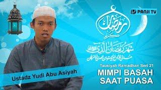 Tausiyah Ramadhan 21 : Mimpi Basah Saat Puasa - Ustadz Yudi Abu Asiyah