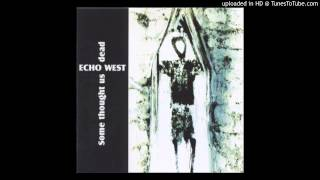 Echo West - Some Thought Us Dead