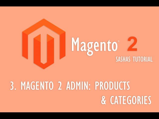Magento 2 Admin: Products and Categories