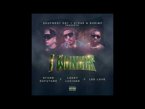 I WONDER (STUN DA FUTURE FT. LUCKY LUCIANO & LEE LOVE)