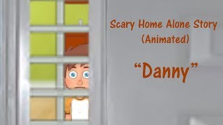 Danny || Scary Home Alone Story (Animated)