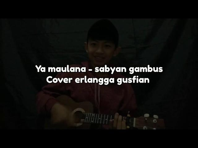 Ya Maulana - Sabyan gambus Cover by Erlangga gusfian SYAHDU BANGET